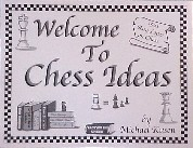 Welcome To Chess Ideas Book  -  Michael Kusen