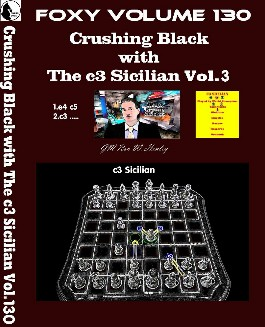 Foxy Vol. 130 Part 3 Crushing Black with The c3 Sicilian