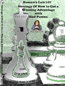 Roman's Lab 107: Winning Advantage with bad Pawns
