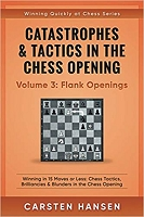 Catastrophes & Tactics in the Chess Opening - Volume 3: Flank Openings