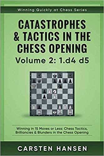 Catastrophes & Tactics in the Chess Opening - Volume 2: 1 d4 d5