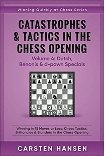 Catastrophes & Tactics -Chess Opening -Vol 4: Dutch, Benonis & d-pawn