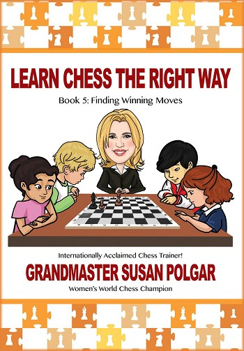 Learn Chess the Right Way: Book 5: Finding Winning Moves!