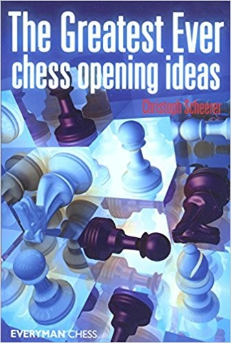 The Greatest Ever Chess Opening Ideas - Chess Book