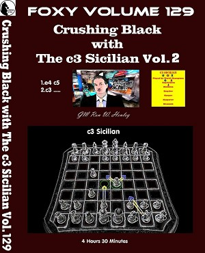Foxy Vol  129 Part 2 Crushing Black with The c3 Sicilian